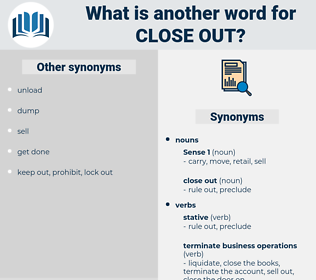 close out, synonym close out, another word for close out, words like close out, thesaurus close out