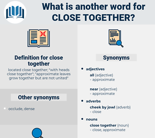 close together, synonym close together, another word for close together, words like close together, thesaurus close together