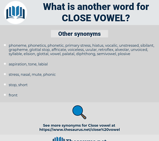 close vowel, synonym close vowel, another word for close vowel, words like close vowel, thesaurus close vowel