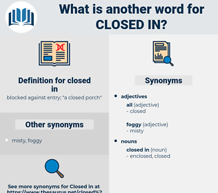 closed in, synonym closed in, another word for closed in, words like closed in, thesaurus closed in