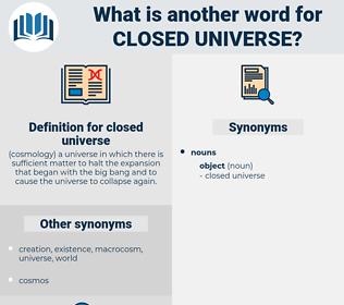 closed universe, synonym closed universe, another word for closed universe, words like closed universe, thesaurus closed universe