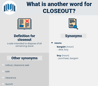 closeout, synonym closeout, another word for closeout, words like closeout, thesaurus closeout