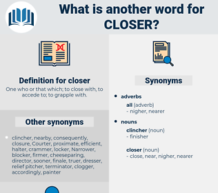 closer, synonym closer, another word for closer, words like closer, thesaurus closer