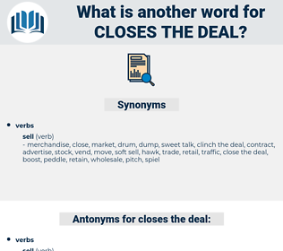 closes the deal, synonym closes the deal, another word for closes the deal, words like closes the deal, thesaurus closes the deal