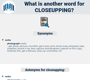 closeupping, synonym closeupping, another word for closeupping, words like closeupping, thesaurus closeupping