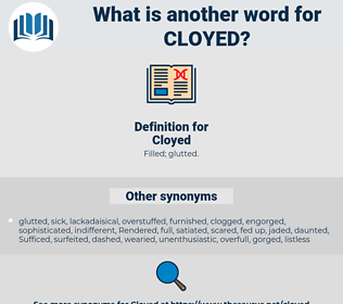 Cloyed, synonym Cloyed, another word for Cloyed, words like Cloyed, thesaurus Cloyed