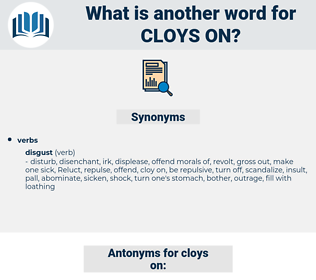 cloys on, synonym cloys on, another word for cloys on, words like cloys on, thesaurus cloys on