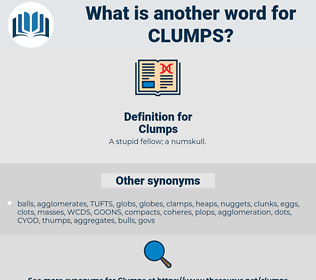 Clumps, synonym Clumps, another word for Clumps, words like Clumps, thesaurus Clumps