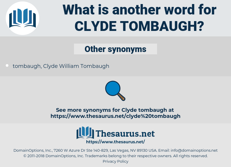 Clyde Tombaugh, synonym Clyde Tombaugh, another word for Clyde Tombaugh, words like Clyde Tombaugh, thesaurus Clyde Tombaugh