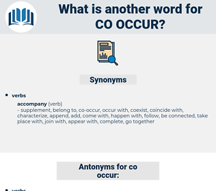 co-occur, synonym co-occur, another word for co-occur, words like co-occur, thesaurus co-occur