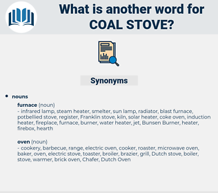 coal stove, synonym coal stove, another word for coal stove, words like coal stove, thesaurus coal stove