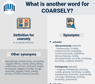 coarsely, synonym coarsely, another word for coarsely, words like coarsely, thesaurus coarsely