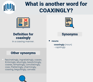 coaxingly, synonym coaxingly, another word for coaxingly, words like coaxingly, thesaurus coaxingly