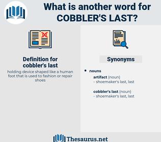 cobbler's last, synonym cobbler's last, another word for cobbler's last, words like cobbler's last, thesaurus cobbler's last