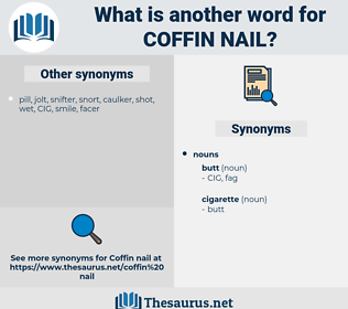 coffin nail, synonym coffin nail, another word for coffin nail, words like coffin nail, thesaurus coffin nail