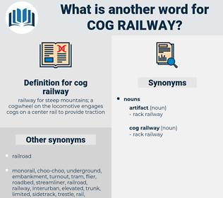 cog railway, synonym cog railway, another word for cog railway, words like cog railway, thesaurus cog railway