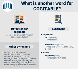 cogitable, synonym cogitable, another word for cogitable, words like cogitable, thesaurus cogitable