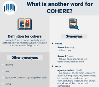 cohere, synonym cohere, another word for cohere, words like cohere, thesaurus cohere