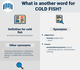 cold fish, synonym cold fish, another word for cold fish, words like cold fish, thesaurus cold fish