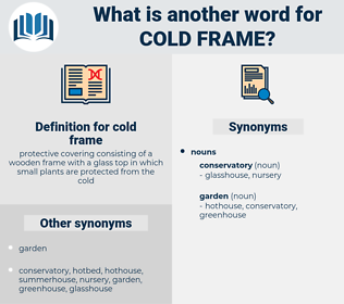cold frame, synonym cold frame, another word for cold frame, words like cold frame, thesaurus cold frame