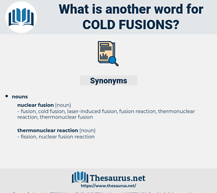 cold fusions, synonym cold fusions, another word for cold fusions, words like cold fusions, thesaurus cold fusions