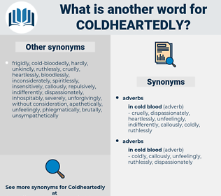 coldheartedly, synonym coldheartedly, another word for coldheartedly, words like coldheartedly, thesaurus coldheartedly