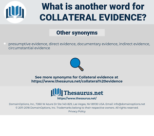 collateral evidence, synonym collateral evidence, another word for collateral evidence, words like collateral evidence, thesaurus collateral evidence