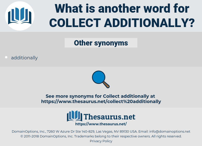 collect additionally, synonym collect additionally, another word for collect additionally, words like collect additionally, thesaurus collect additionally