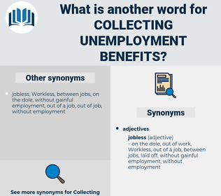 collecting unemployment benefits, synonym collecting unemployment benefits, another word for collecting unemployment benefits, words like collecting unemployment benefits, thesaurus collecting unemployment benefits