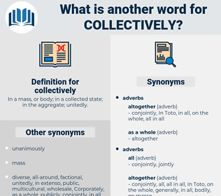 collectively, synonym collectively, another word for collectively, words like collectively, thesaurus collectively