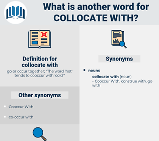 collocate with, synonym collocate with, another word for collocate with, words like collocate with, thesaurus collocate with