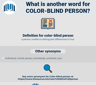 color-blind person, synonym color-blind person, another word for color-blind person, words like color-blind person, thesaurus color-blind person