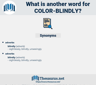 color-blindly, synonym color-blindly, another word for color-blindly, words like color-blindly, thesaurus color-blindly