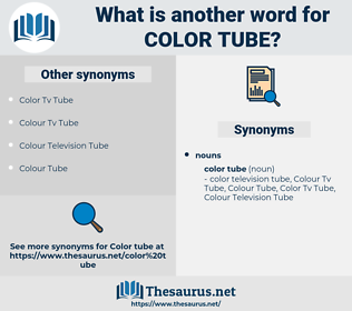 color tube, synonym color tube, another word for color tube, words like color tube, thesaurus color tube