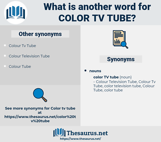 Color Tv Tube, synonym Color Tv Tube, another word for Color Tv Tube, words like Color Tv Tube, thesaurus Color Tv Tube