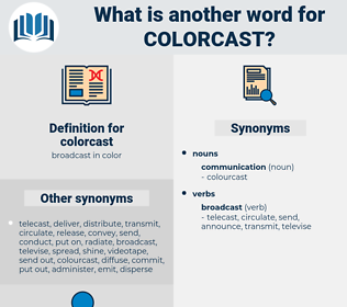 colorcast, synonym colorcast, another word for colorcast, words like colorcast, thesaurus colorcast
