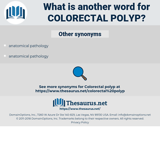 colorectal polyp, synonym colorectal polyp, another word for colorectal polyp, words like colorectal polyp, thesaurus colorectal polyp
