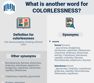 colorlessness, synonym colorlessness, another word for colorlessness, words like colorlessness, thesaurus colorlessness