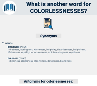 colorlessnesses, synonym colorlessnesses, another word for colorlessnesses, words like colorlessnesses, thesaurus colorlessnesses
