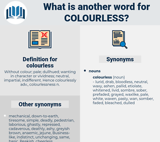 colourless, synonym colourless, another word for colourless, words like colourless, thesaurus colourless