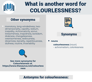 colourlessness, synonym colourlessness, another word for colourlessness, words like colourlessness, thesaurus colourlessness