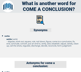 come a conclusion, synonym come a conclusion, another word for come a conclusion, words like come a conclusion, thesaurus come a conclusion