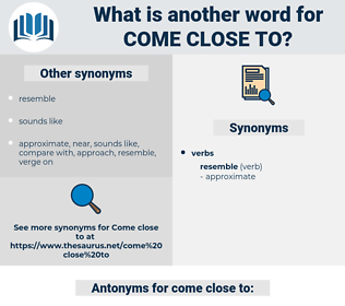 come close to, synonym come close to, another word for come close to, words like come close to, thesaurus come close to