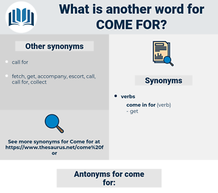 come for, synonym come for, another word for come for, words like come for, thesaurus come for