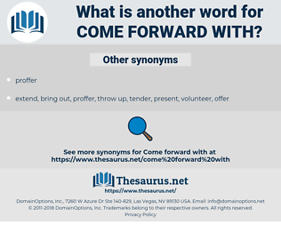 come forward with, synonym come forward with, another word for come forward with, words like come forward with, thesaurus come forward with
