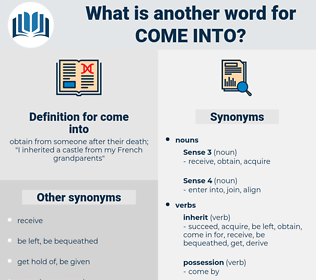come into, synonym come into, another word for come into, words like come into, thesaurus come into