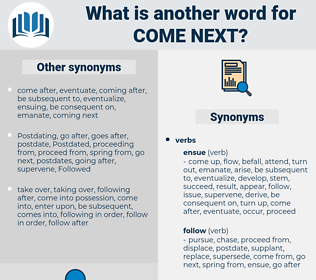 come next, synonym come next, another word for come next, words like come next, thesaurus come next