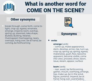 come on the scene, synonym come on the scene, another word for come on the scene, words like come on the scene, thesaurus come on the scene