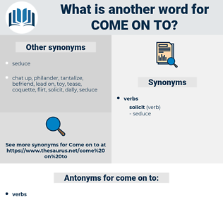 come on to, synonym come on to, another word for come on to, words like come on to, thesaurus come on to