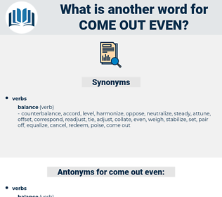 come out even, synonym come out even, another word for come out even, words like come out even, thesaurus come out even
